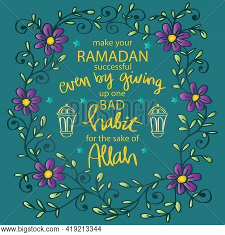 Make Your Ramadan Successful Even By Giving Up One Bad Habit For The Sake Of Allah. Ramadan Quote.