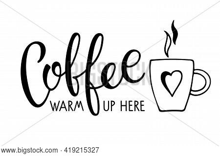Coffee Warm Up Here Calligraphy Lettering And Mug. Coffee Logo For Bar, Restaurant, Coffe Shop, Flye