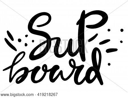 Hand Lettering Stand Up Paddle Sup With Board And Paddle Illustration A D Waves, Print, Vector, Stic