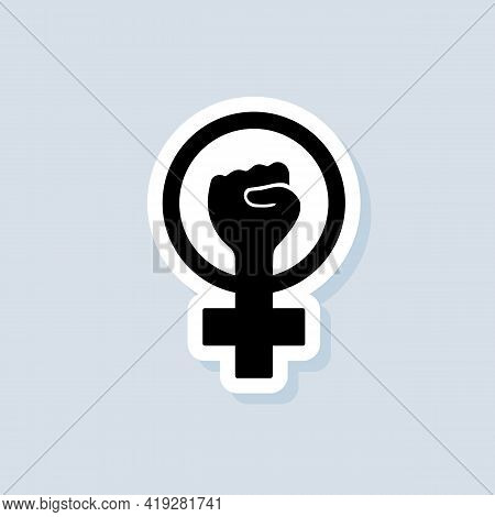 Feminist Sticker, Logo, Icon. Vector. Girl Power Icon. Woman's Hand With Fist. Symbol Of Feminist Mo