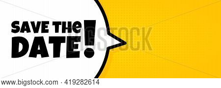 Speech Bubble Banner With Save The Date Text. Pop Art Retro Comic Style. Loudspeaker. For Business,