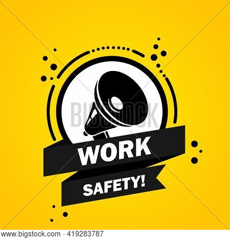 Megaphone With Work Safety Speech Bubble Banner. Slogan Work Safety. Loudspeaker. Label For Business