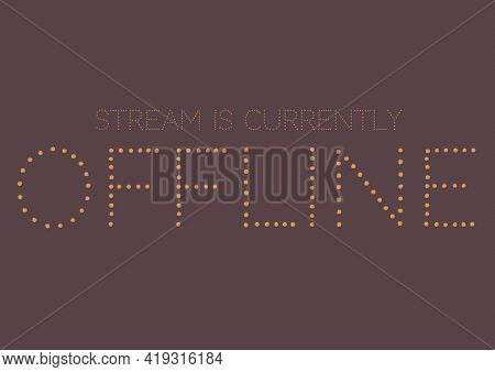 Composition of this stream is currently offline message in dotted font on dark brown background. website offline holding page design template concept, digitally generated image.