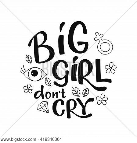Feminist And Girl Power Handwritten Phrase Slogan Set. Big Girl Dont Cry - Lettering Quotes, Type, F