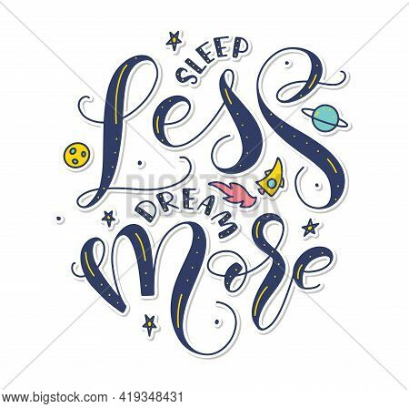 Sleep Less Dream More - Multicolored Vector Illustration With Calligraphy And Doodle Cosmic Element,