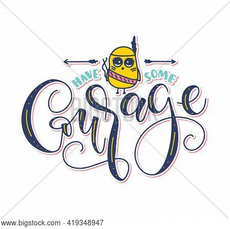 Have Some Courage - Colored Lettering With Doodle Chick Isolated On White Background, Vector Illustr