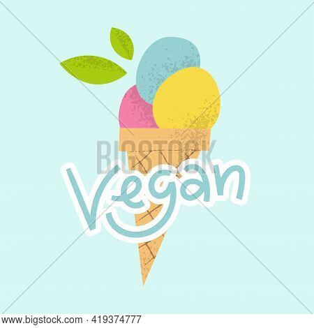 Vegan Ice Cream Logo With Lettering. Cute Dairy Free Frozen Fruit Dessert Sorbet In Cone With Leaf.