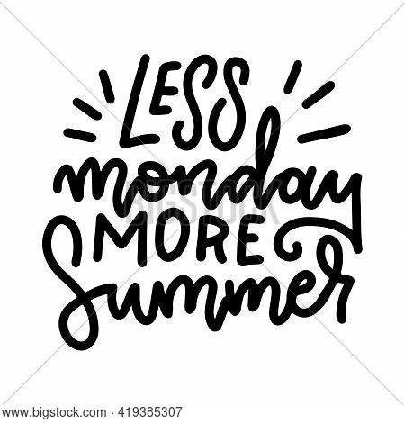 Less Monday More Summer - Linear Freehand Lettering, Inspirational Phrase. Modern Line Doodle Callig