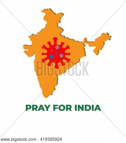 A Vector Of India Map With Coronavirus And Pray For India Word. India Been Hit With Terrible Wave Of