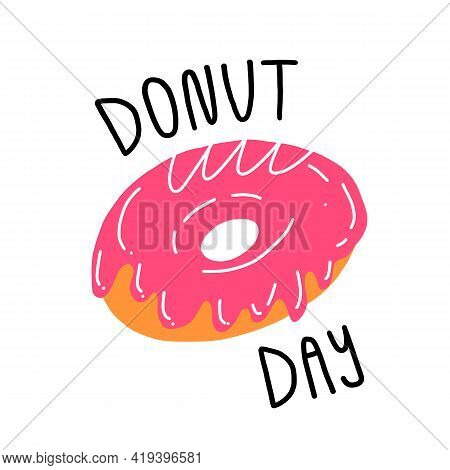 Cute Lettering Donut Day And Sweet Strawberry Pastry With Icing. Cartoon Style Food Illustration.