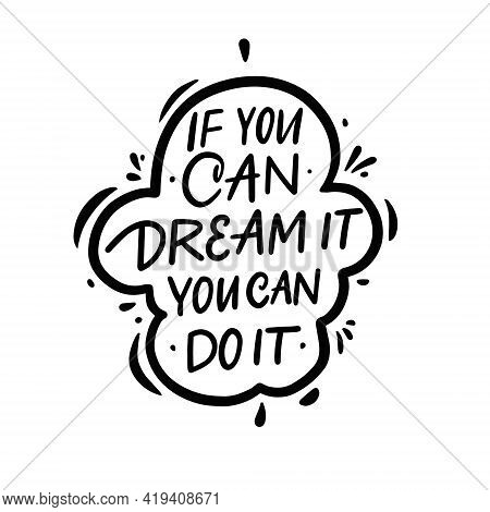 If You Can Dream It You Can Do It. Hand Drawn Black Color Lettering Phrase.