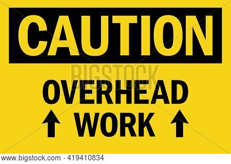 Overhead Work Caution Sign. Black On Yellow Background. Warehouse Safety Signs And Symbols.
