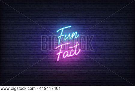 Fun Fact Neon Sign. Glowing Neon Lettering Fun Fact Template