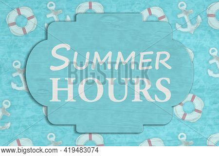 Summer Hours Sign On Anchor And Life Preserver For Your Season Hours 3d Illustration