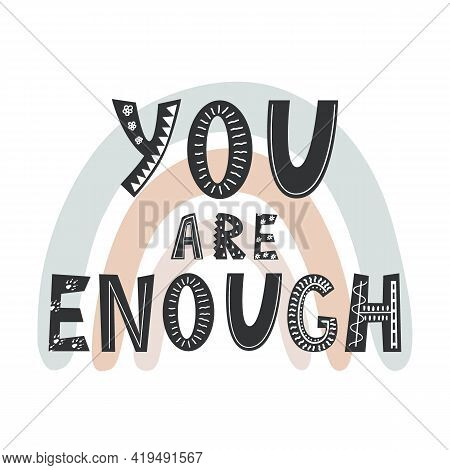 You Are Enough, Positive Inspirational Quote On Rainbow Background, Hand-drawn Lettering In Scandina