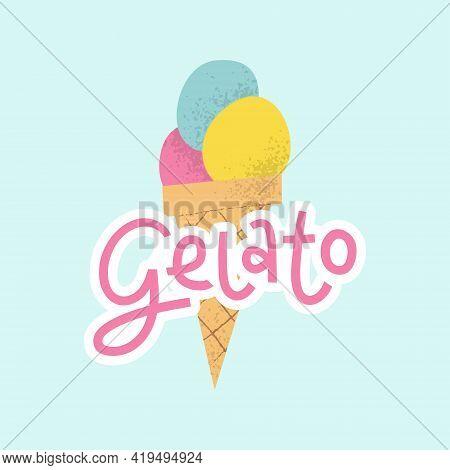 Gelato Logo With Lettering. Cute Italian Frozen Fruit Dessert Scoops In Cone.