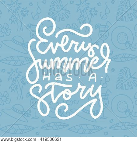 Every Summer Has A Story - Inspiration Quote. Positive Slogan For Greeting Card With Beach Holiday E