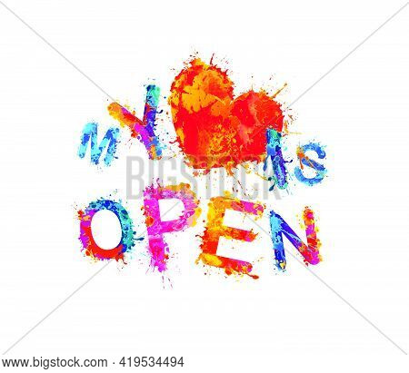 My Heart Is Open. Vector Inscription Of Splash Paint