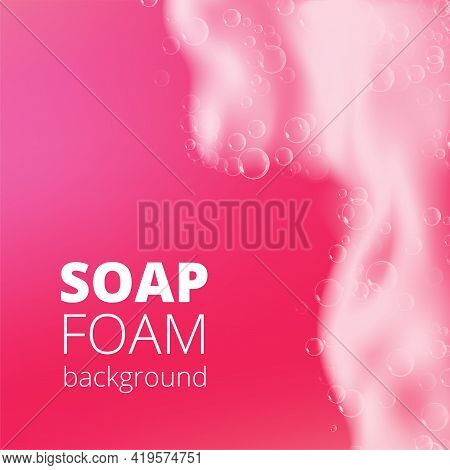 Beautiful Bright Background With Bath Pink Foam And Empty Place For Your Text. Shampoo Bubbles Textu