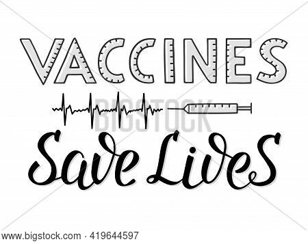 Handwritten Lettering Vaccines Save Lives. The Strokes In The Letters Look Like Divisions Of A Syrin