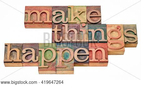 Make things happen - motivational word abstract in letterpress printing blocks, business and personal development concept