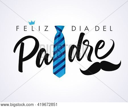 Feliz Dia Del Padre Calligraphy Greeting Card Crown And Mustache, Spanish Elegant Lettering: Happy F