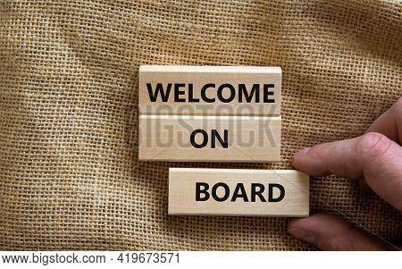 Welcome On Board Symbol. Wooden Blocks With Words 'welcome On Board'. Beautiful Canvas Background, B