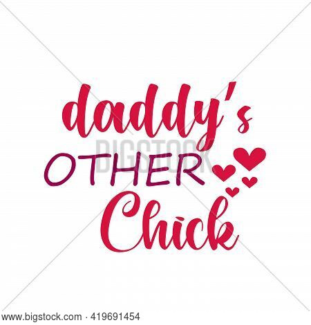 Daddy's Other Chick, Happy Fathers Day Wishes Card Design For Print Or Use As Poster, Flyer Or T Shi