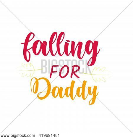 Falling For Daddy, Happy Fathers Day Wishes Card Design For Print Or Use As Poster, Flyer Or T Shirt