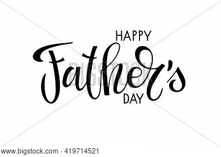 Happy Fathers Day Text Template. Handwritten Calligraphy Vector Illustration. Fathers Day Card. Mode
