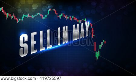 Abstract Futuristic Technology Background Of Sell In May Text Stock Market And Candle Stick Bar Char