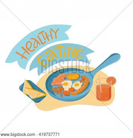 Healthy Eating Lettering Sing With Breakfast Or Brunch Dish Eggs, Bacon, Juice, Beans, Sausages. Vec