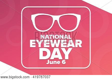 National Eyewear Day. June 6. Holiday Concept. Template For Background, Banner, Card, Poster With Te