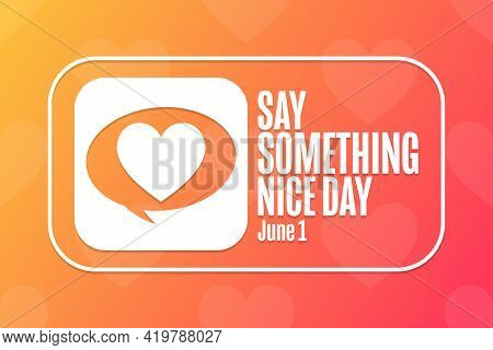 Say Something Nice Day. June 1. Holiday Concept. Template For Background, Banner, Card, Poster With