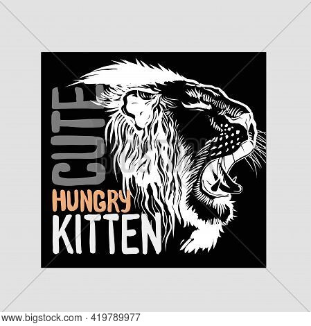 Hand Drawn Slogan With Growling Lion Head Invert Style Illustration. Cute Hungry Kitten Text. Used F