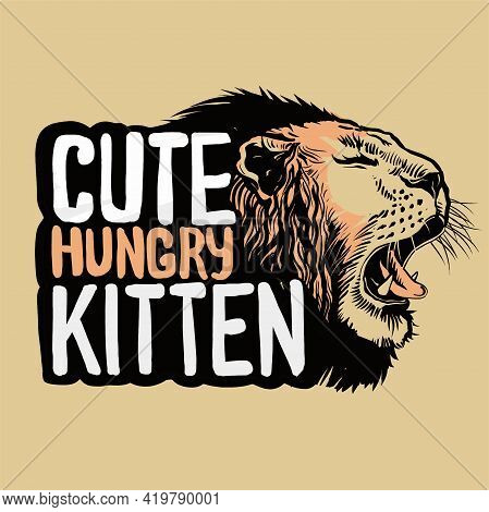 Hand Drawn Slogan With Growling Lion Head Style Illustration. Cute Hungry Kitten Text. Orange Backgr