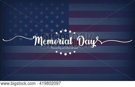 Happy Memorial Day Card. Lettering Poster With Text In Honor Of Our Heroes. National American Holida
