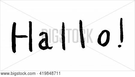 Hallo. Modern Lettering, Vector Calligraphy Text. Phrases For Banners, Posters, T-shirts, Bags, Card
