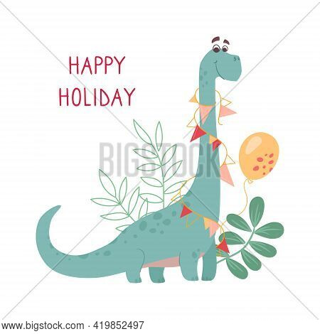 Funny Green Brontosaurus On A Greeting Card. Dinosaur, Bunting And Balloon Festival. Childrens Vecto