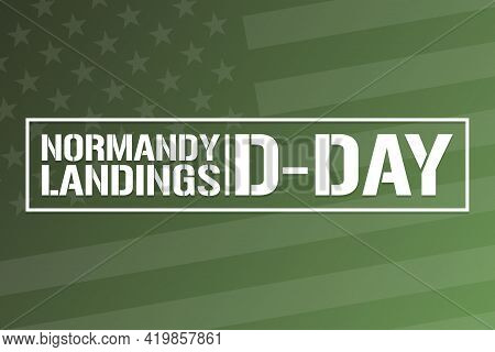 D-day. Normandy Landings. Holiday Concept. Template For Background, Banner, Card, Poster With Text I