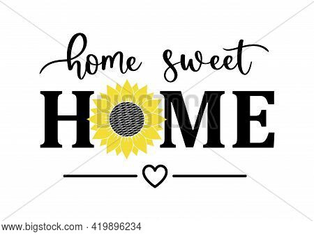 Vector Illustration Home Sweet Home Porch Sign With Sunflower Isolated On White Background. Happy Fa
