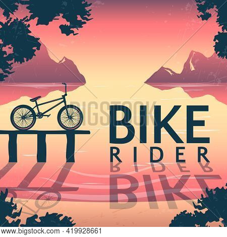 Bmx Bike Riding Poster With Bicycle On Pedestal And Inscription Over Mountain Lake At Sunset Vector