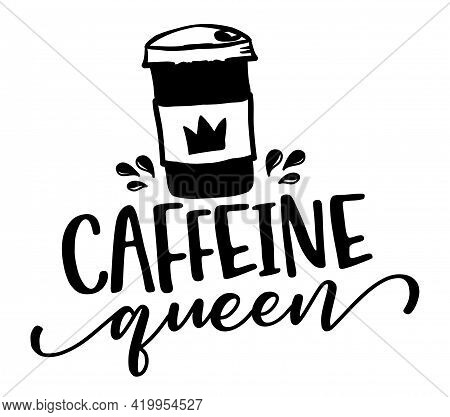 Caffeine Queen - Lable, Gift Tag, Text. Coffee Princess. Good For T Shirts, Clothes, Mugs, Posters,