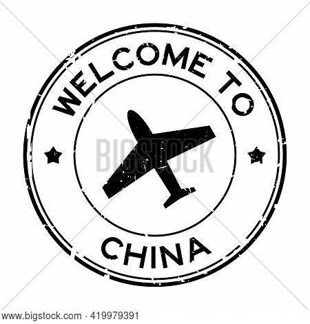 Grunge Black Welcome To China Word With Airplane Icon Round Rubber Seal Stamp On White Background