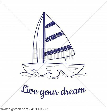 Inscription: Live The Dream. A Boat With A Sail. Vector Illustration In Hand Drawing Style. Yacht Dr