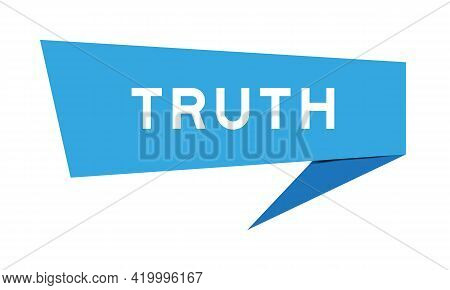 Blue Color Speech Banner With Word Truth On White Background