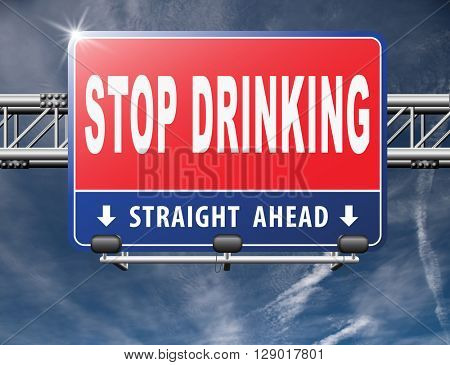 Stop drinking alcohol rehabilitation rehab therapy quit addiction, road sign billboard.