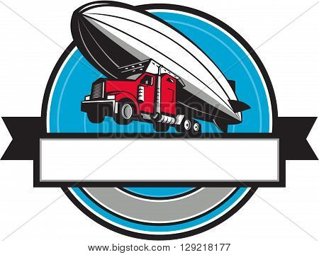 Illustration of a half semi-truck tractor trailer and zeppelin blimp flying overhead set inside circle with ribbon done in retro style.