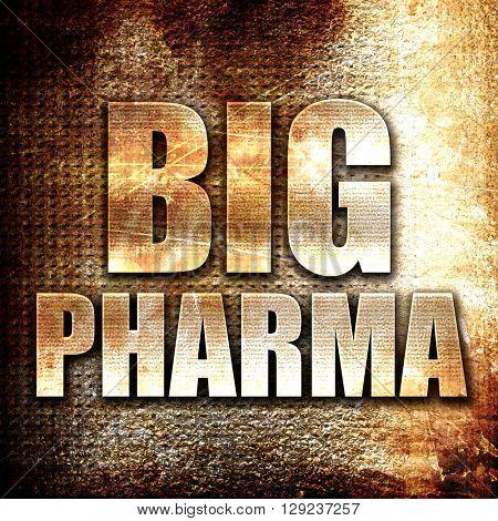 big pharma, rust writing on a grunge background