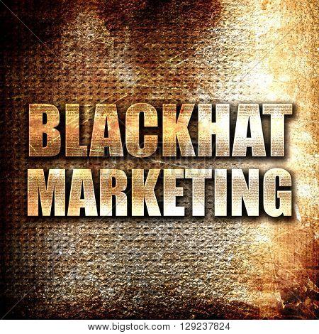 blackhat marketing, rust writing on a grunge background